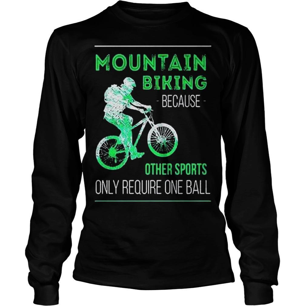 Mountain Biking Because Other Sports Only Require One Ball Longsleeve
