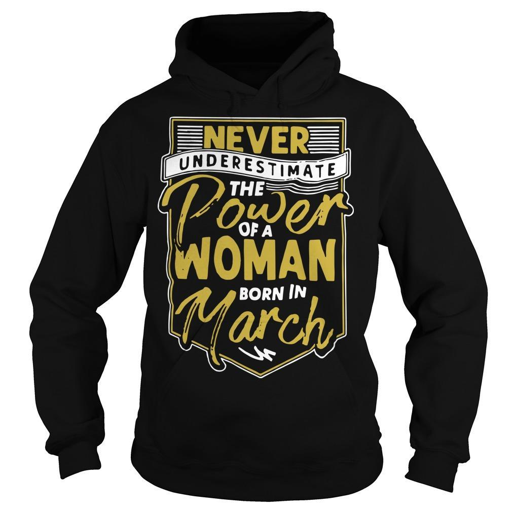 Never Underestimate The Power Of A Woman Born In March Hoodie