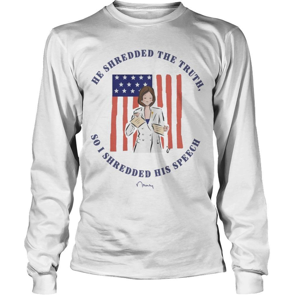 Pelosi He Shredded The Truth So I Shredded His Speech Longsleeve