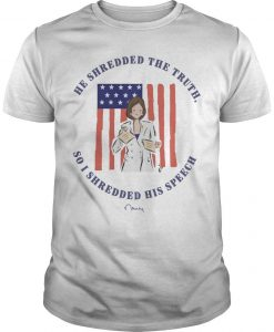 Pelosi He Shredded The Truth So I Shredded His Speech Shirt