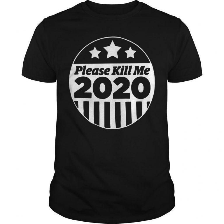 Please Kill Me 2020 Shirt