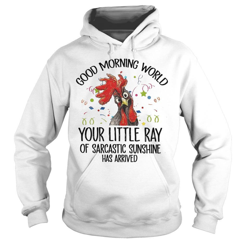 Rooster Good Morning World Your Little Ray Of Sarcastic Sunshine Has Arrived Hoodie
