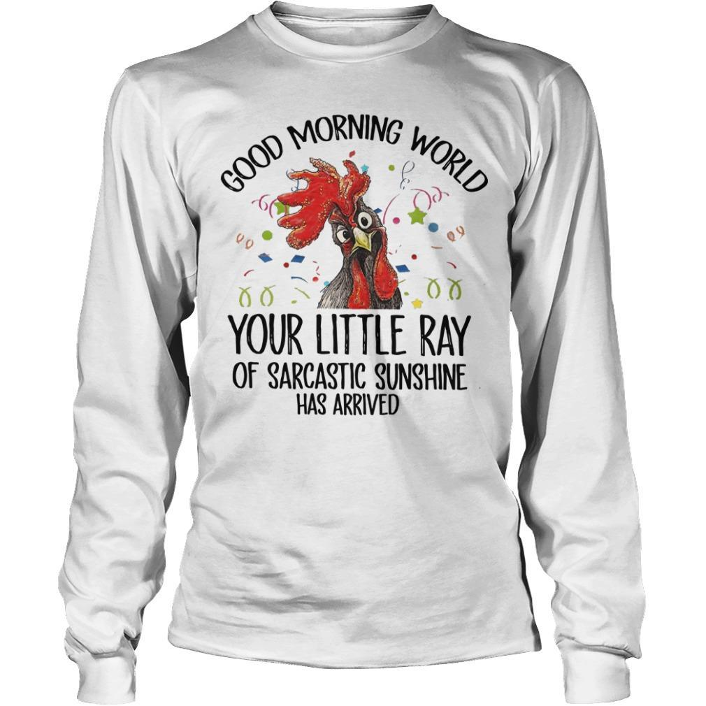Rooster Good Morning World Your Little Ray Of Sarcastic Sunshine Has Arrived Longsleeve