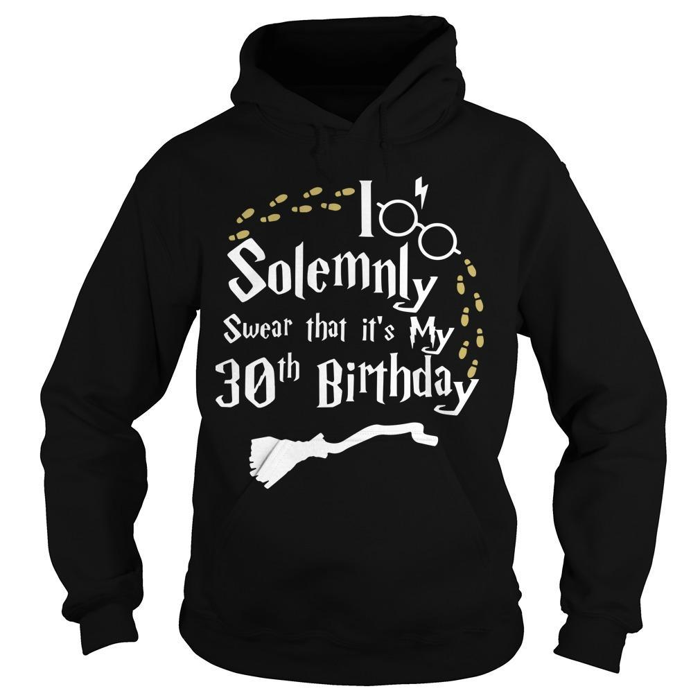 Solemnly Swear That It's My 30th Birthday Hoodie