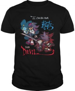 Sonic I Can Be Your Angle Or Yuor Devil Shirt