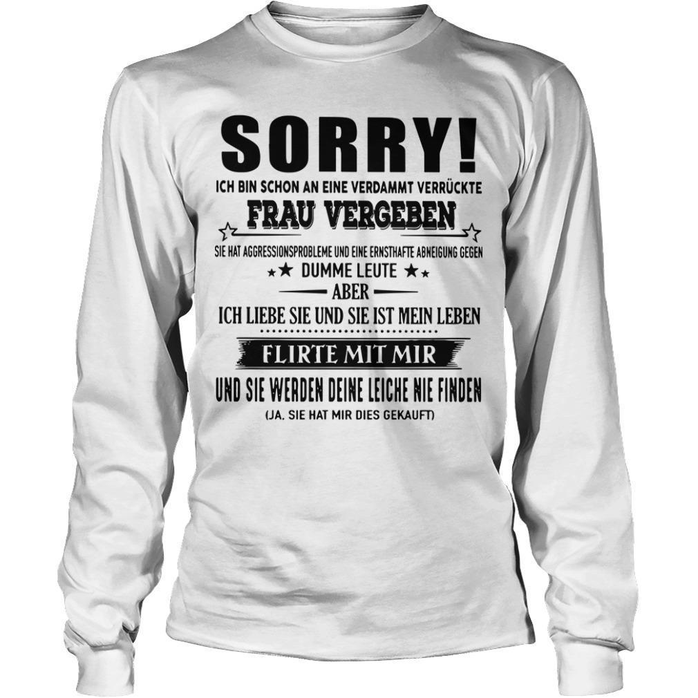 Sorry Ich Bin Schon An Eine Verdammt Verrückte Frau Vergeben Longsleeve