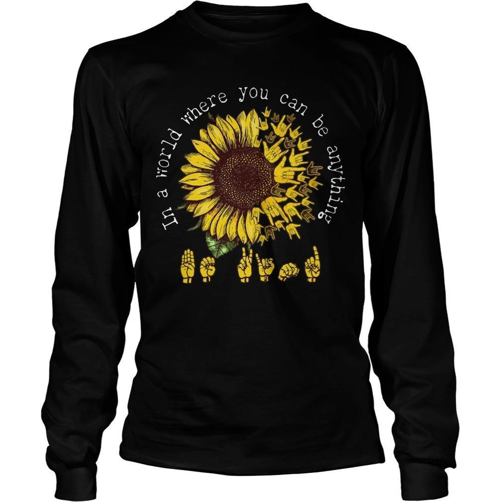Sunflower Asl Sign In A World You Can Be Anything Longsleeve