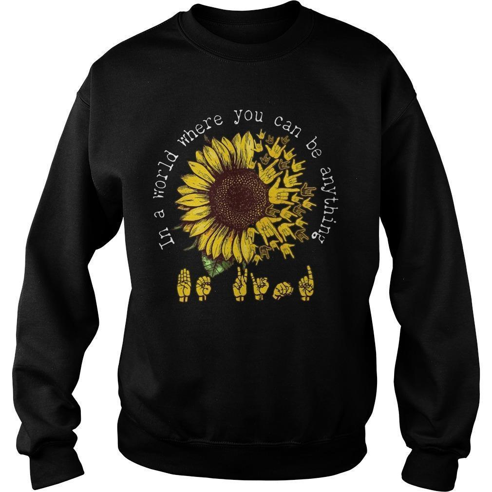 Sunflower Asl Sign In A World You Can Be Anything Sweater