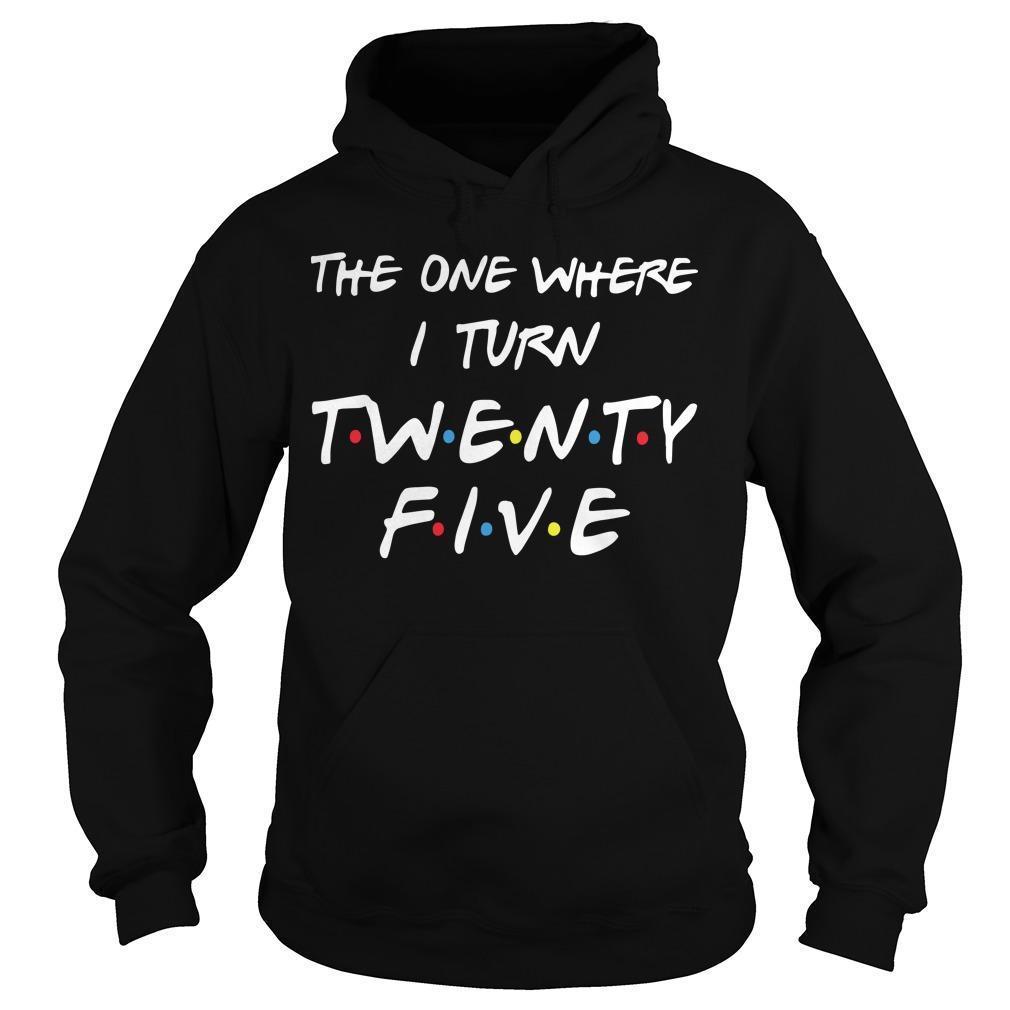The One Where I Turn Twenty Five Hoodie