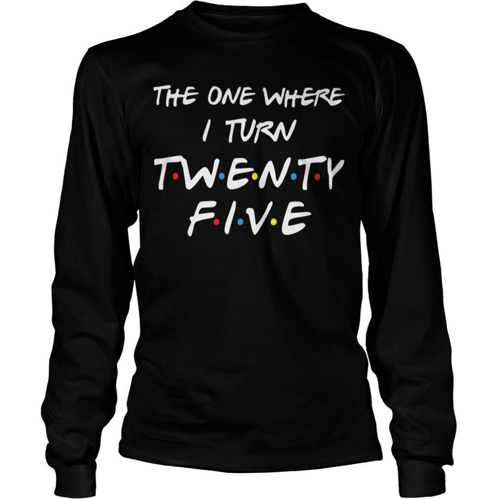 The One Where I Turn Twenty Five Longsleeve