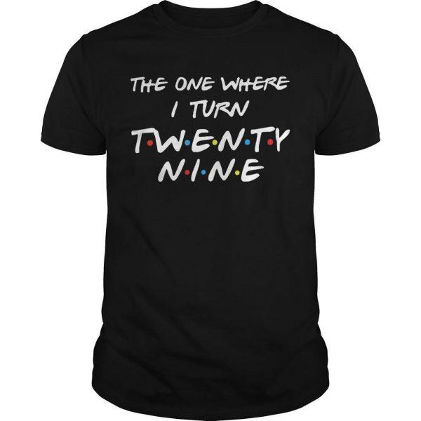 The One Where I Turn Twenty Nine Shirt