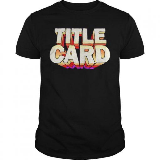 Title Card T Shirt