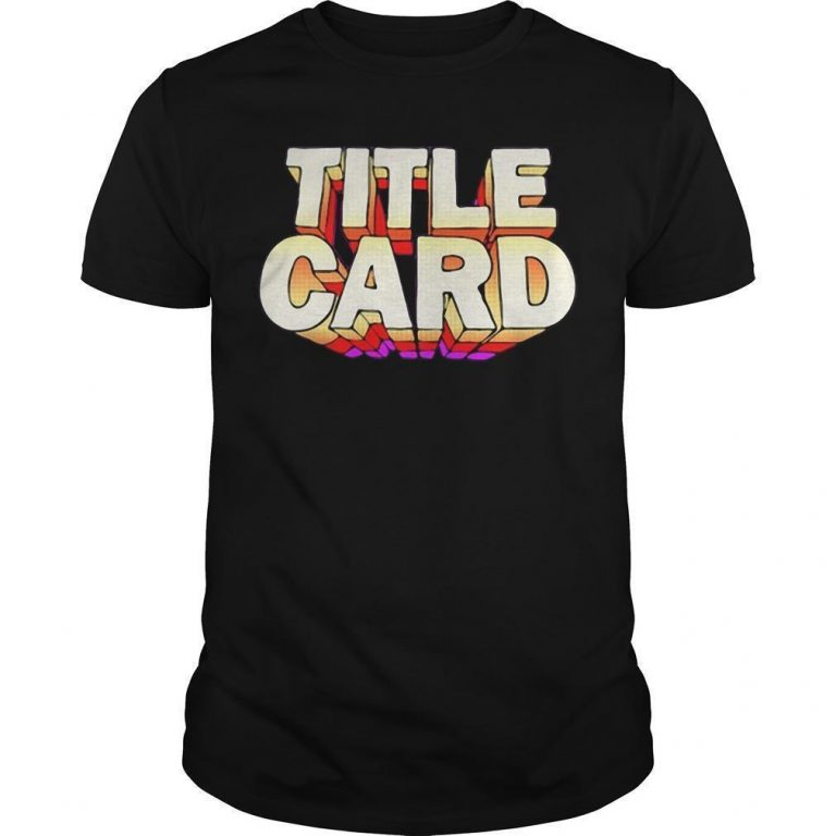 Title Card T Shirt