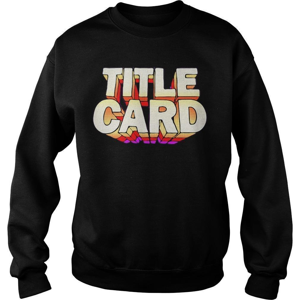 Title Card T Sweater