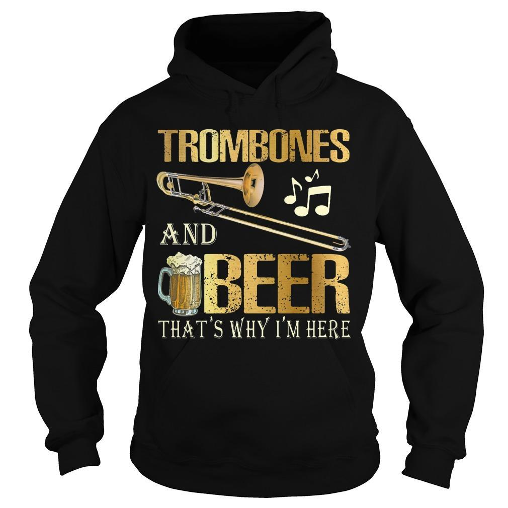 Trombones And Beer That's Why I'm Here Hoodie
