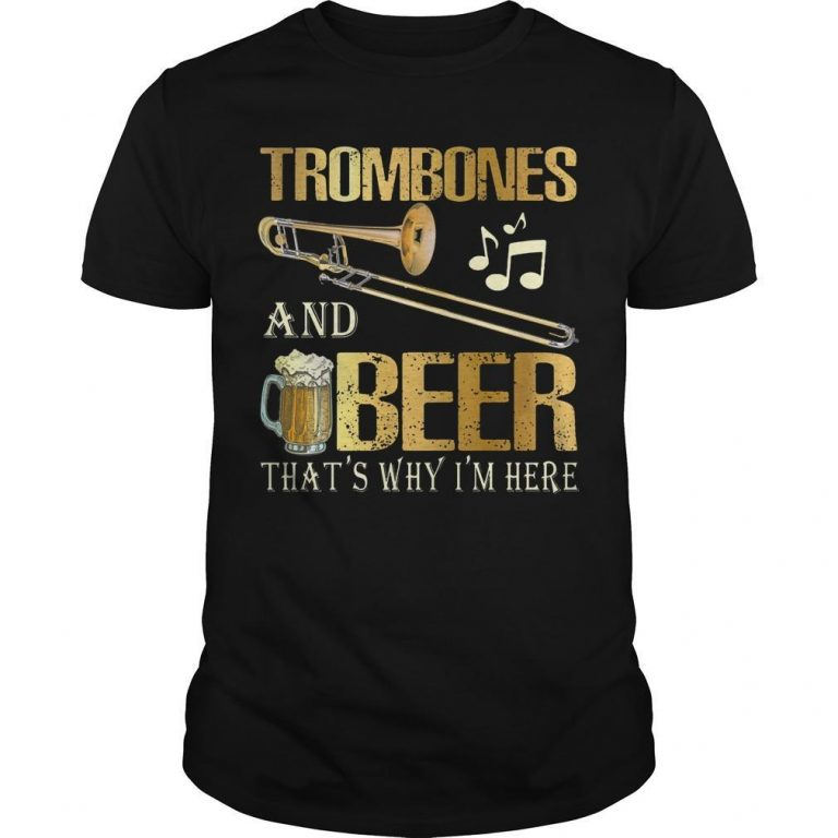 Trombones And Beer That's Why I'm Here Shirt