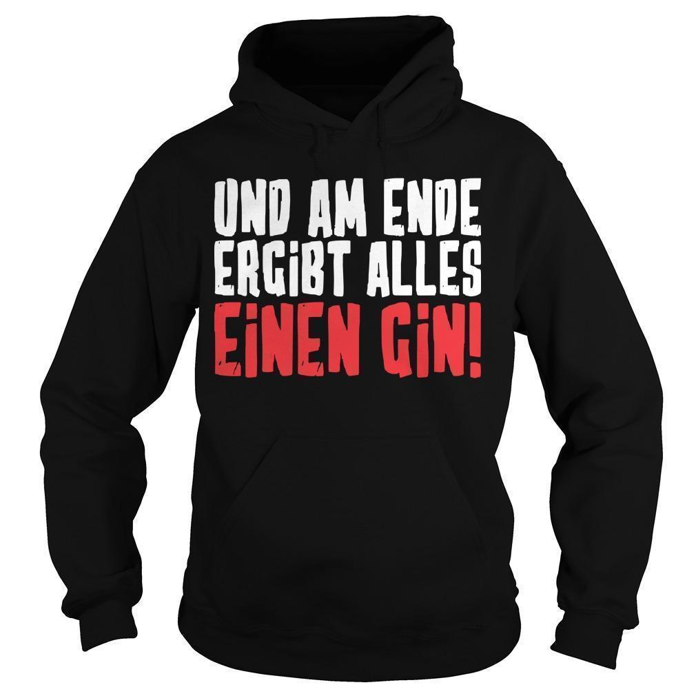 Und Am Ende Ergibt Alles Einen Gin Hoodie