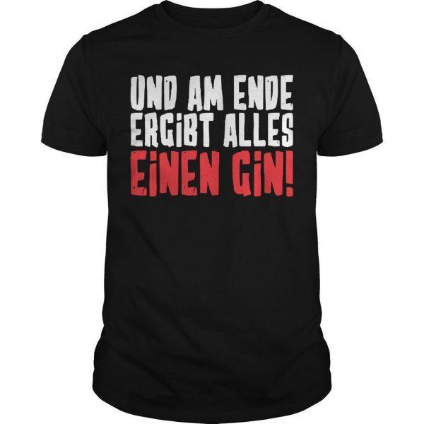 Und Am Ende Ergibt Alles Einen Gin Shirt