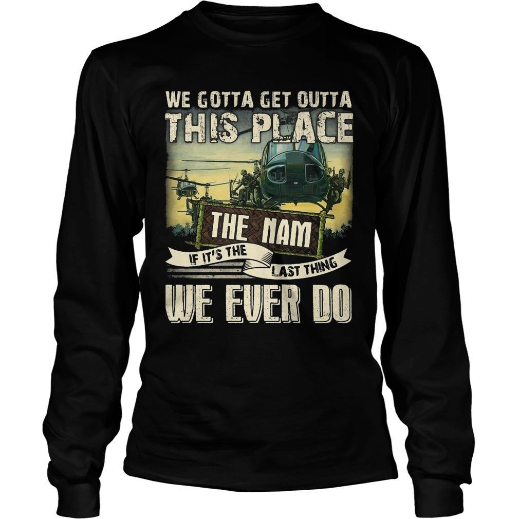 We Gotta Get Outta This Place The Nam If It's The Last Thing We Ever Do Longsleeve