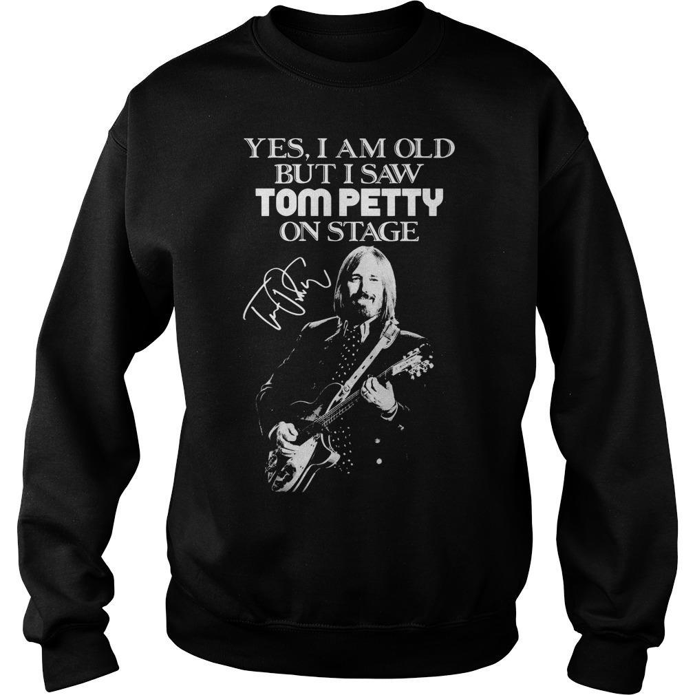Yes I Am Old But I Saw Tom Petty On Stage Sweater