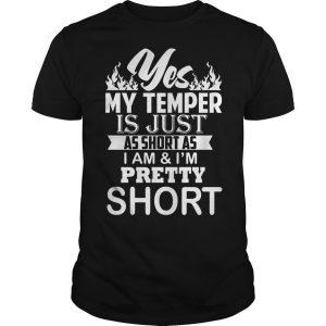 Yes My Temper Is Just As Short As I Am And I'm Pretty Short Shirt