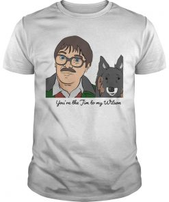 You're The Jim To My Wilson Shirt