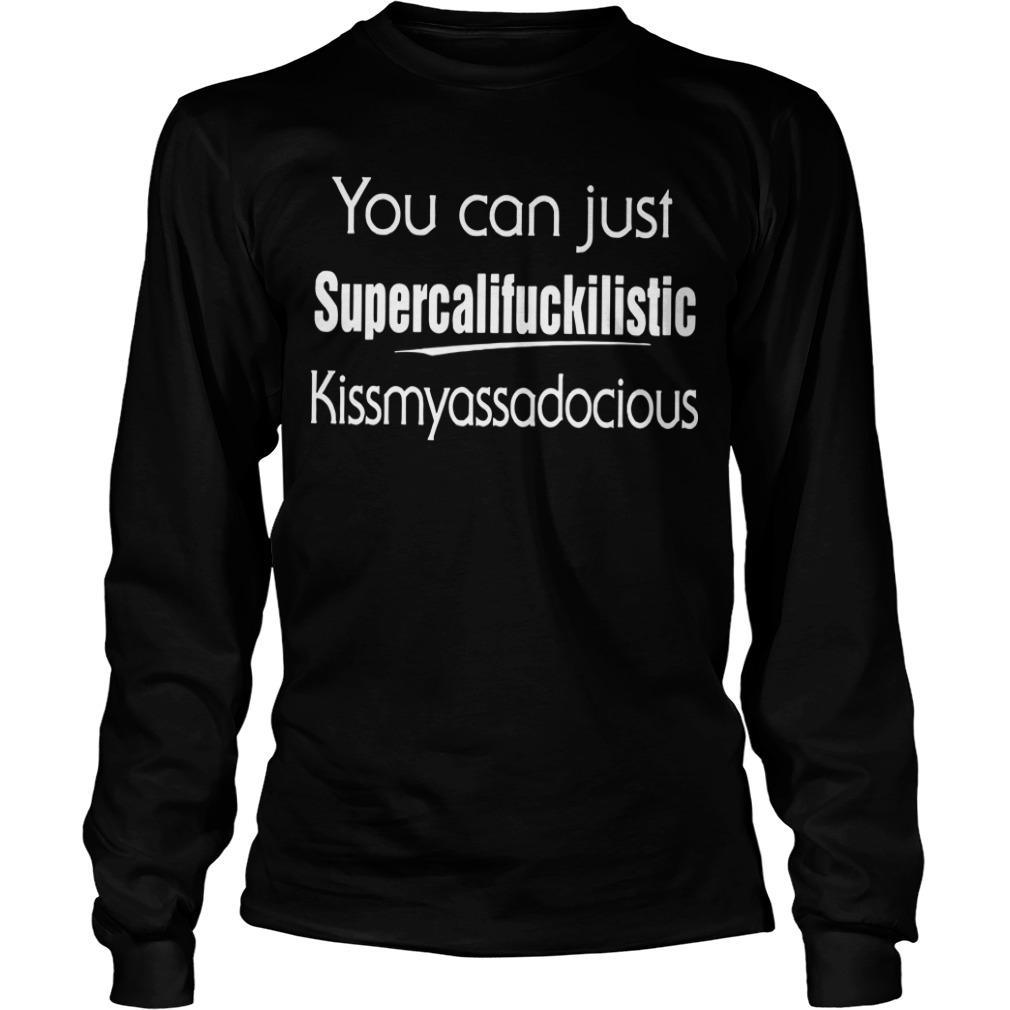 You Can Just Supercalifuckilistic Kissmyassadocious Longsleeve