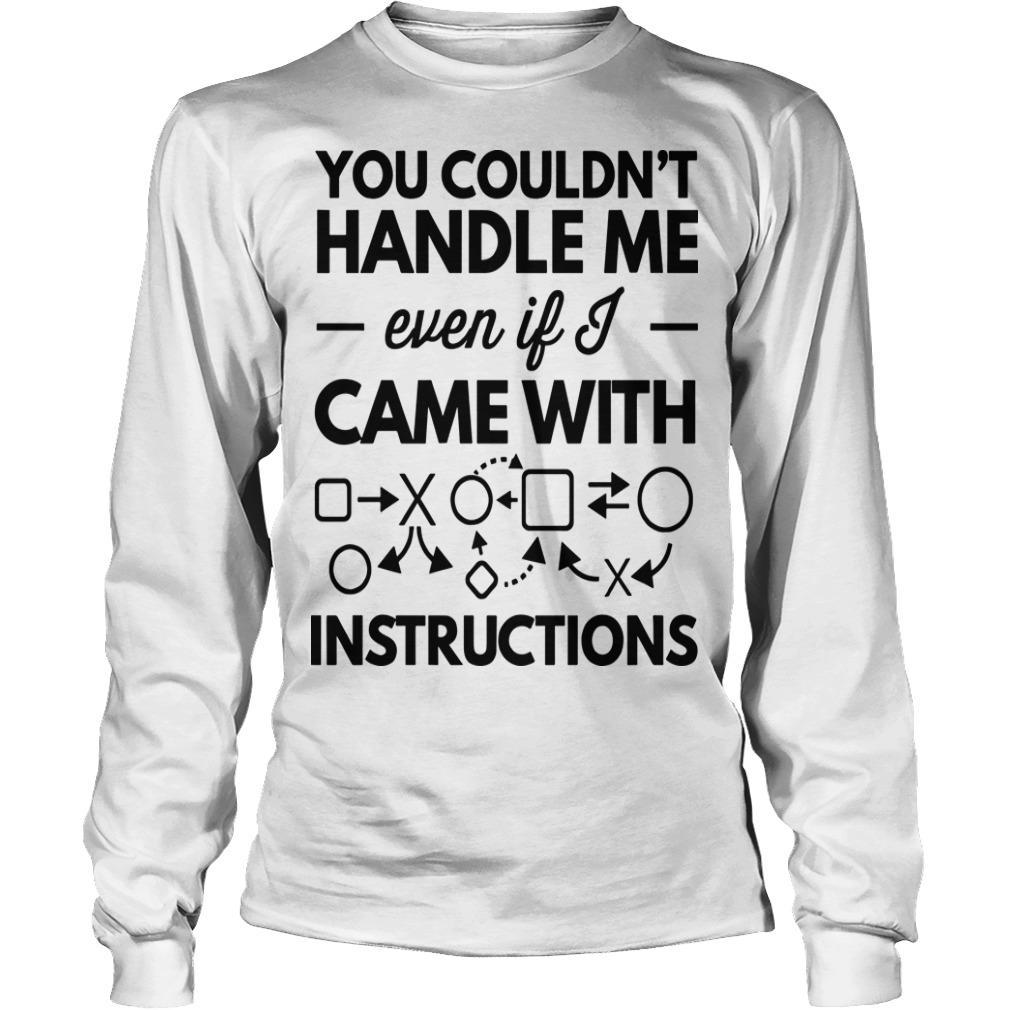 You Couldn't Handle Me Even If Came With Instructions Longsleeve