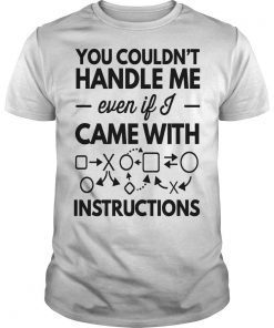 You Couldn't Handle Me Even If Came With Instructions Shirt