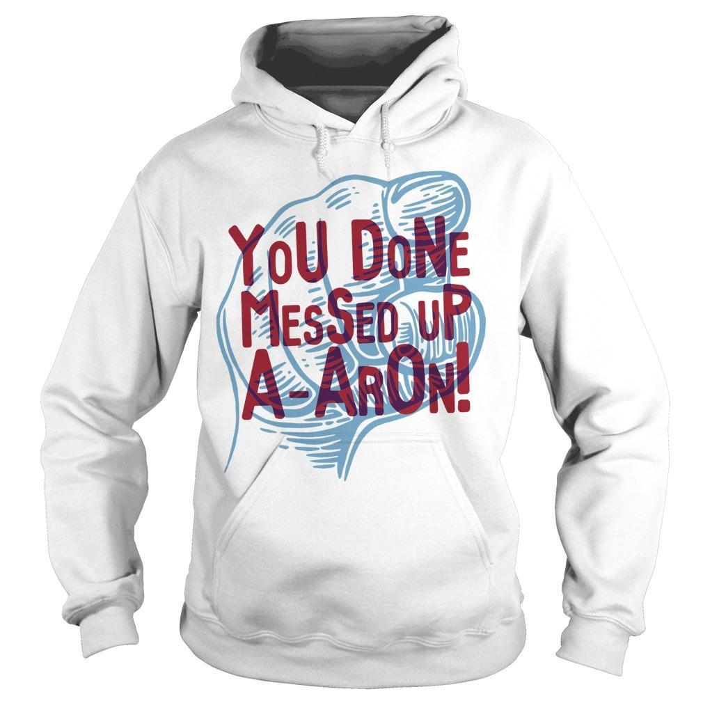 You Done Messed Up A Aron Hoodie