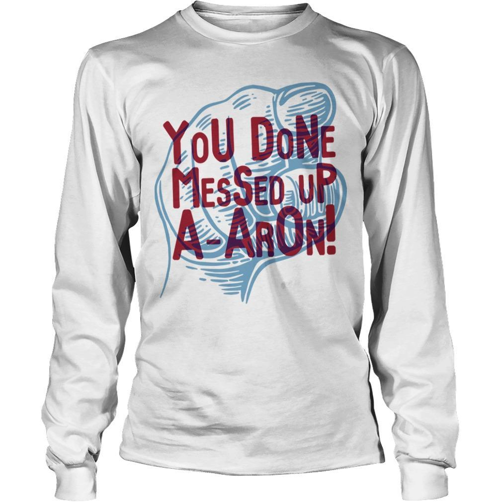 You Done Messed Up A Aron Longsleeve