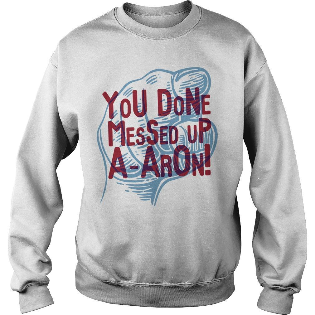 You Done Messed Up A Aron Sweater