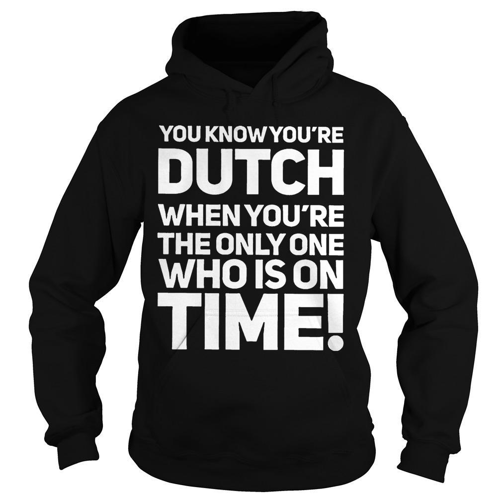 You Know You're Dutch When You're The Only Who Is On Time Hoodie