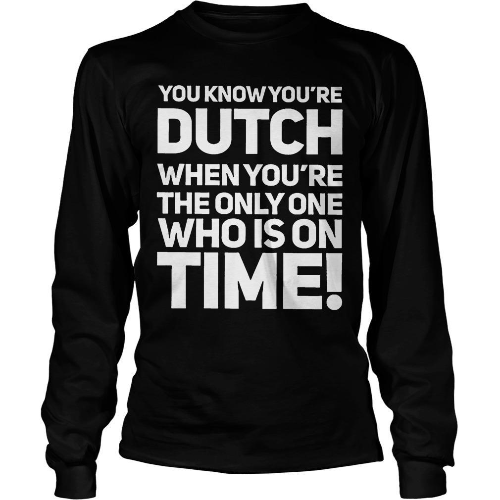 You Know You're Dutch When You're The Only Who Is On Time Longsleeve