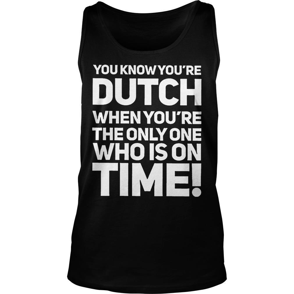 You Know You're Dutch When You're The Only Who Is On Time Tank Top