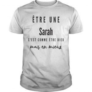 Être Une Sarah C'est Comme Être Dieu Mais En Mieux Shirt