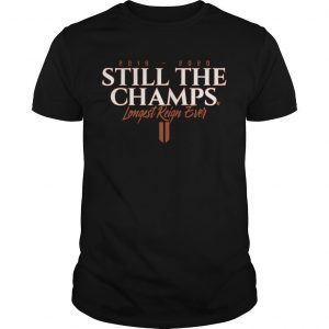 2019 2020 Still The Champs Longest Reign Ever Shirt