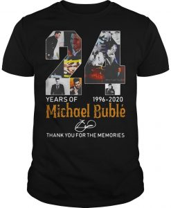 24 Years Of Michael Bublé 1996 2020 Thank You For The Memories Shirt