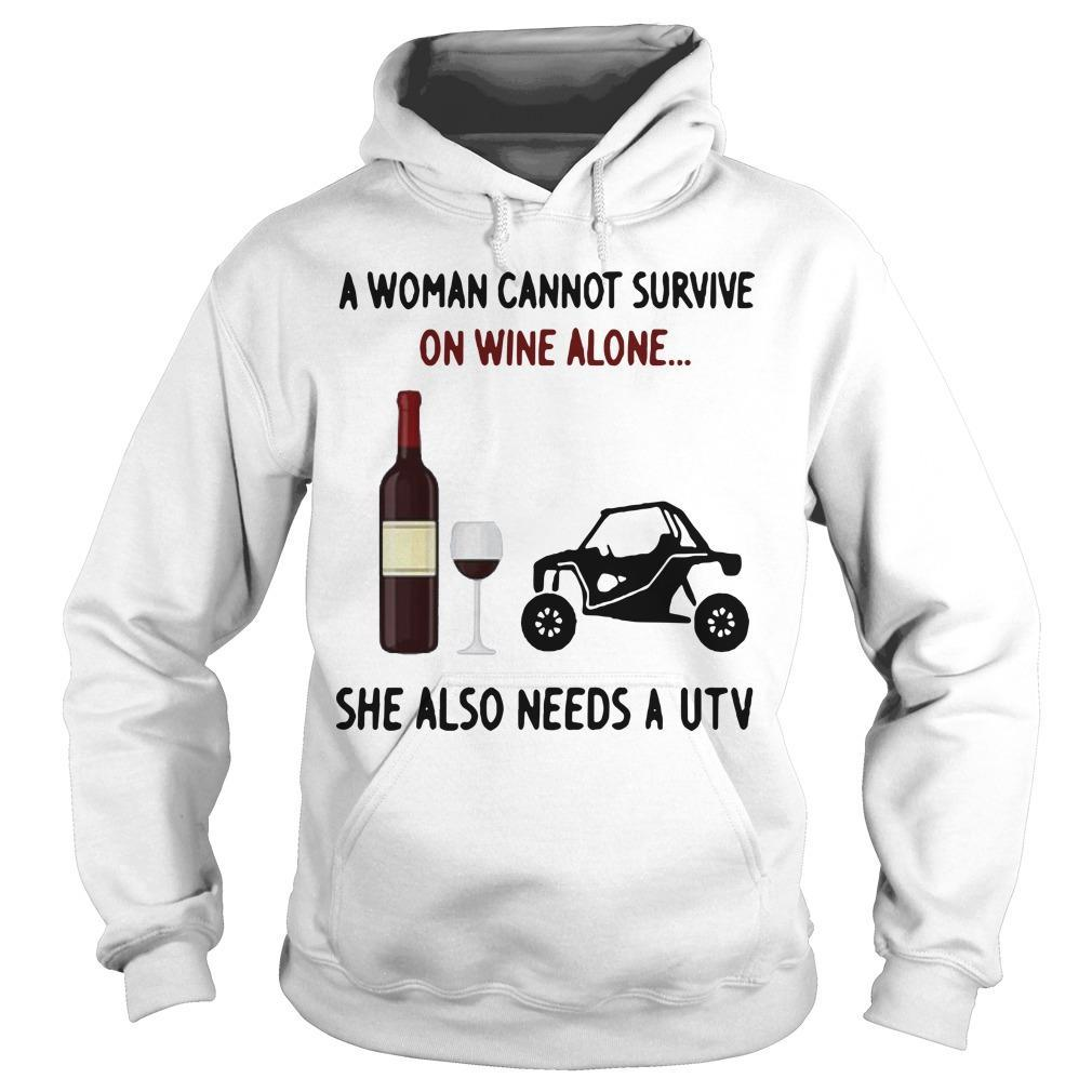 A Woman Cannot Survive On Wine Alone She Also Needs A Utv Hoodie