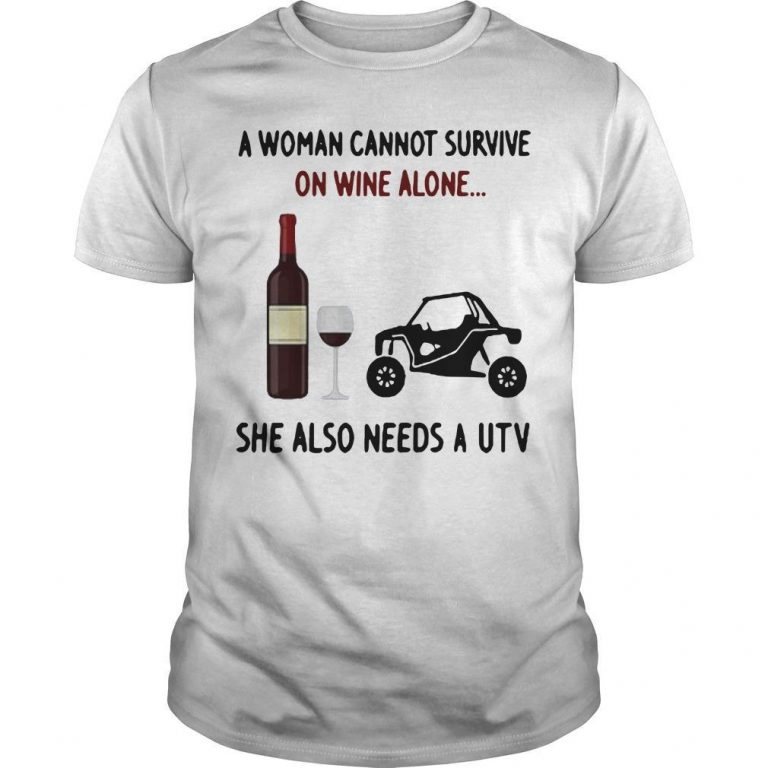 A Woman Cannot Survive On Wine Alone She Also Needs A Utv Shirt