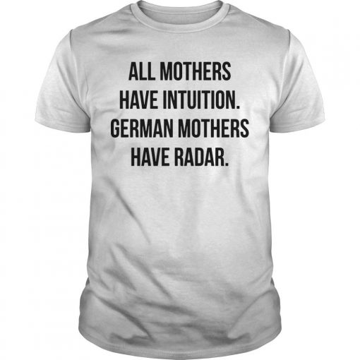 All Mothers Have Intuition German Mothers Have Radar Shirt