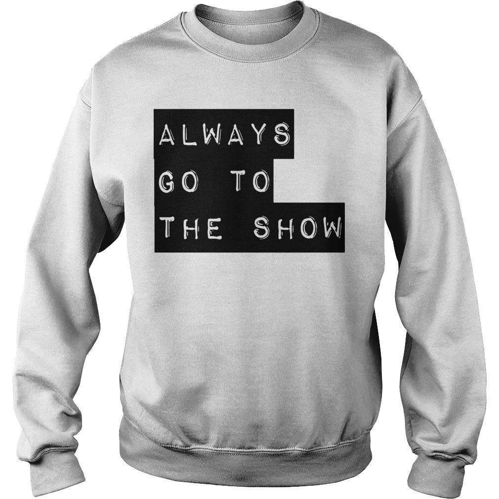 Always Go To The Show Sweater
