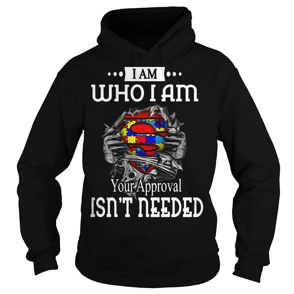 Autism Superman I Am Who I Am Your Approval Isn't Needed Hoodie