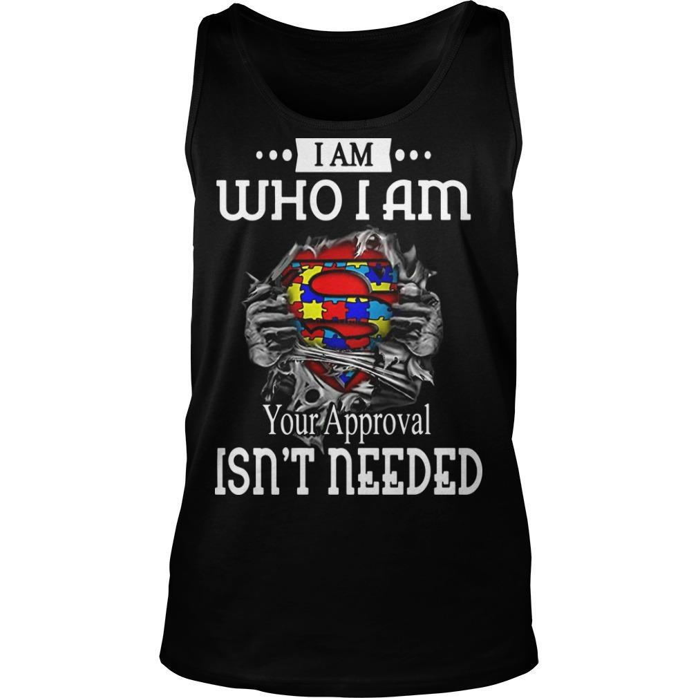 Autism Superman I Am Who I Am Your Approval Isn't Needed Tank Top