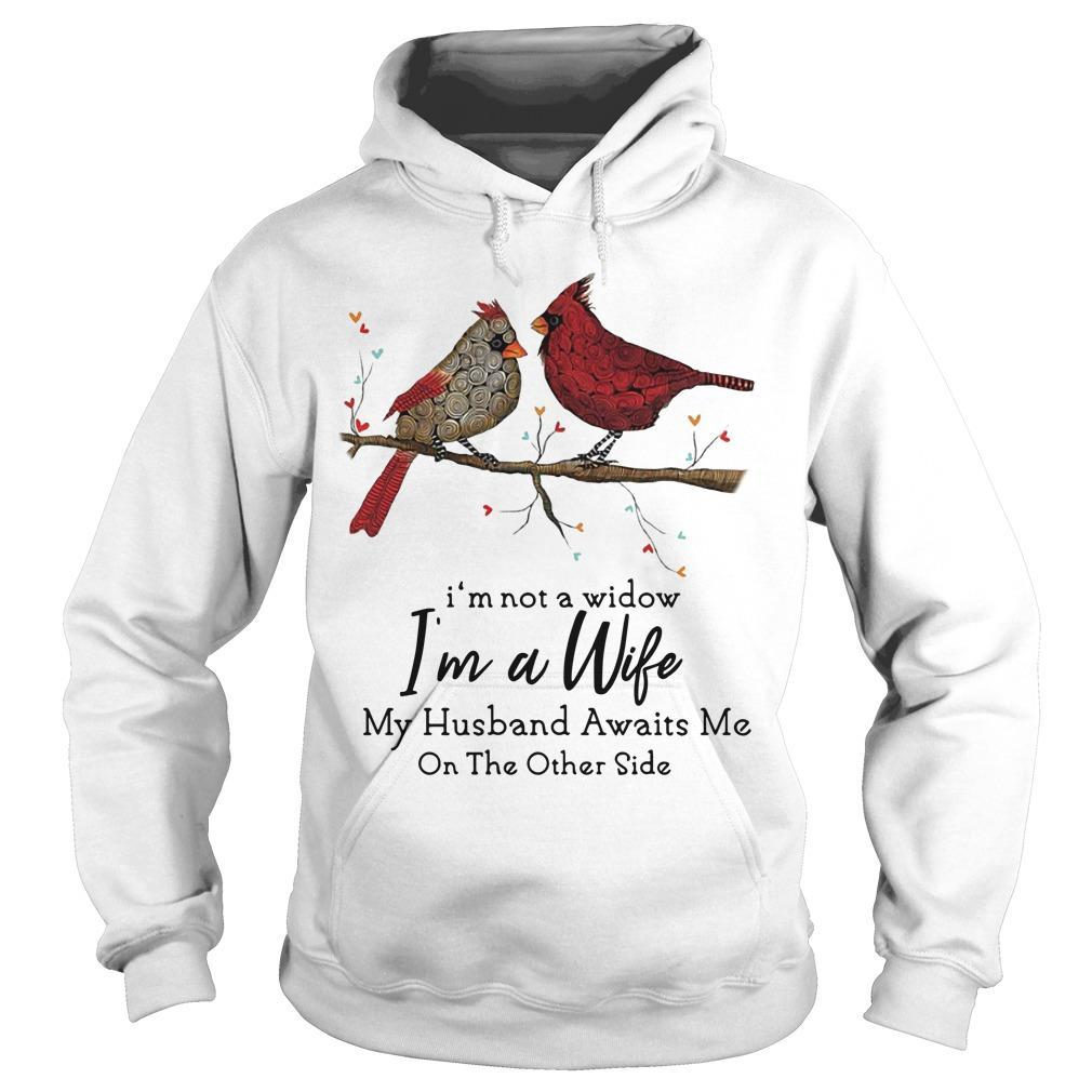 Birds I'm Not A Widow I'm A Wife My Husband Awaits Me On The Other Side Hoodie