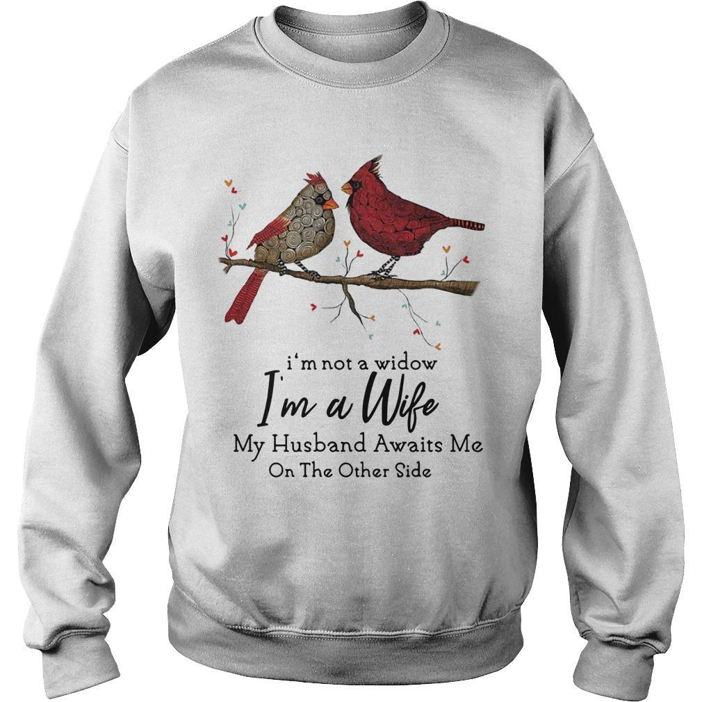 Birds I'm Not A Widow I'm A Wife My Husband Awaits Me On The Other Side Sweater