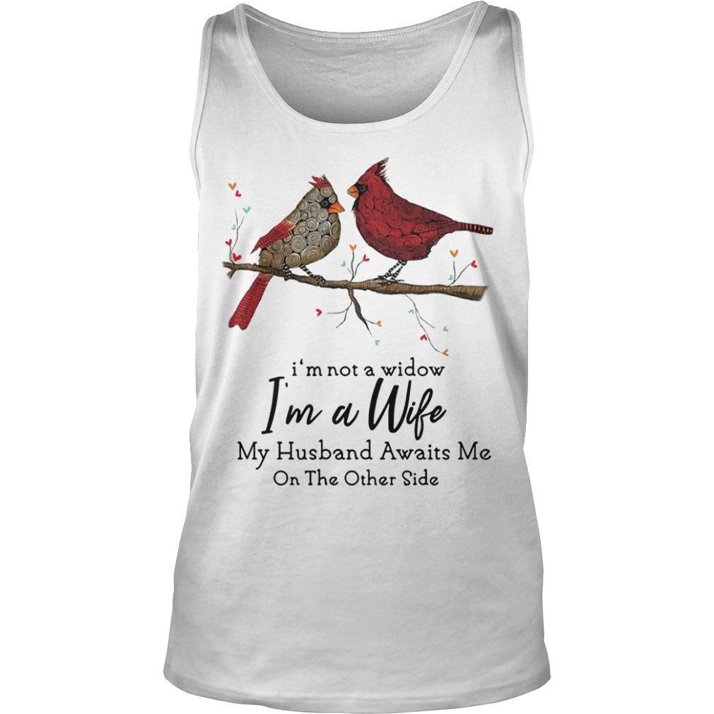 Birds I'm Not A Widow I'm A Wife My Husband Awaits Me On The Other Side Tank Top