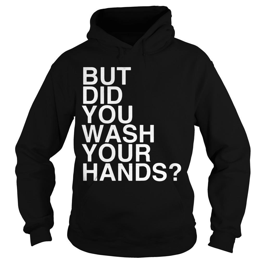 But Did You Wash Your Hands Hoodie