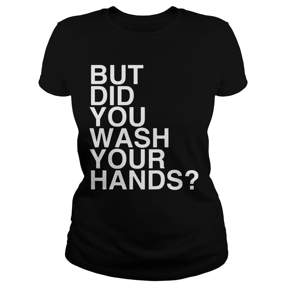 But Did You Wash Your Hands Longsleeve