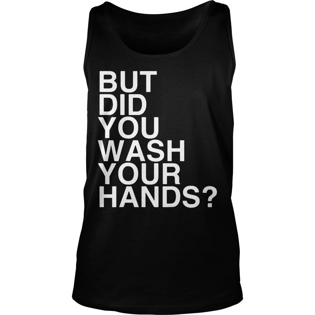 But Did You Wash Your Hands Tank Top